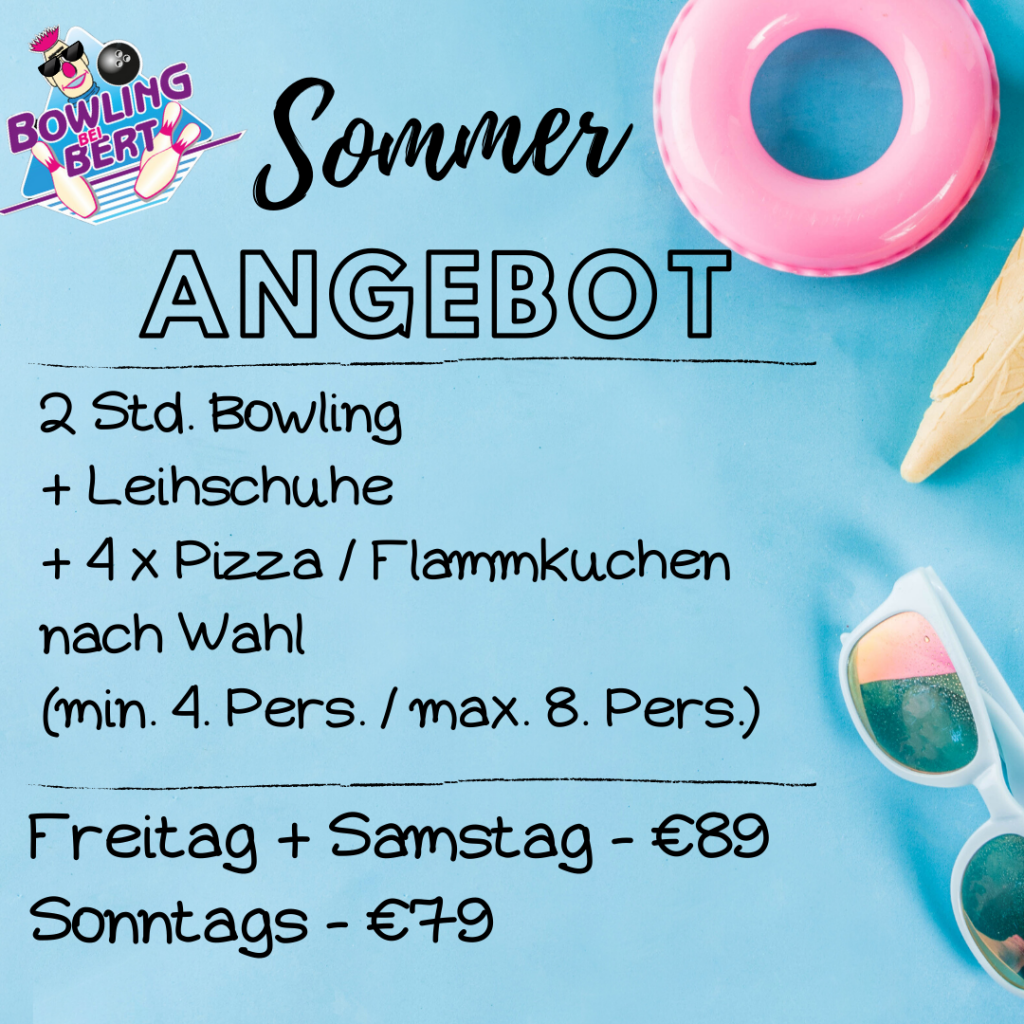 Sommer-Angebot 2 Std. Bowling + Leihschuhe + 4x Pizza / Flammkuchen n. Wahl (min. 4 Pers. / max. 8 Pers.) Samstags - € 89 Sonntags - € 79